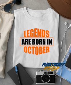 Legends Are Born In October t shirt
