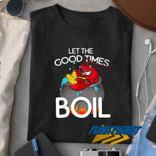 Let The Good Times Boil t shirt
