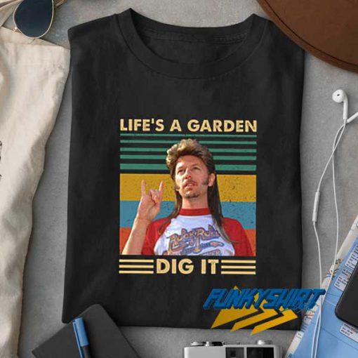 Lifes A Garden Dig It t shirt