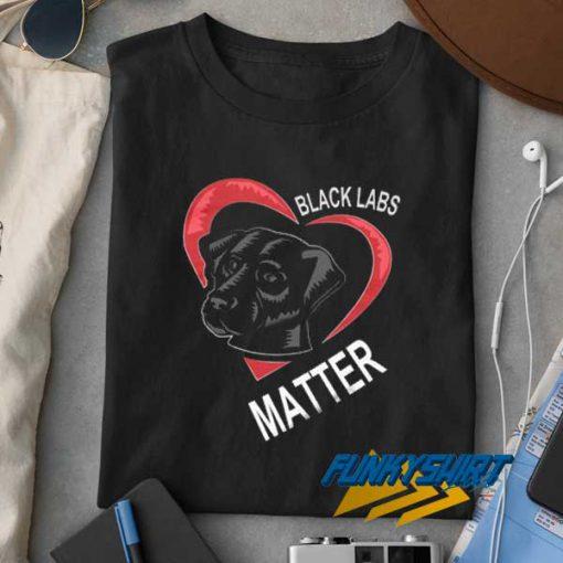 Love Black Labs Matter t shirt