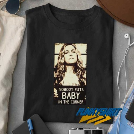 Nobody Puts Baby Poster t shirt
