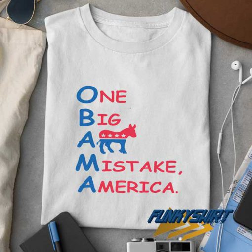 One Big Ass Mistake America Anti Obama t shirt