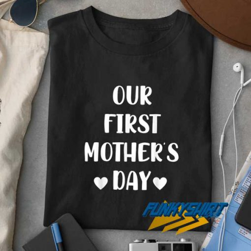 Our First Mothers Day Letter t shirt