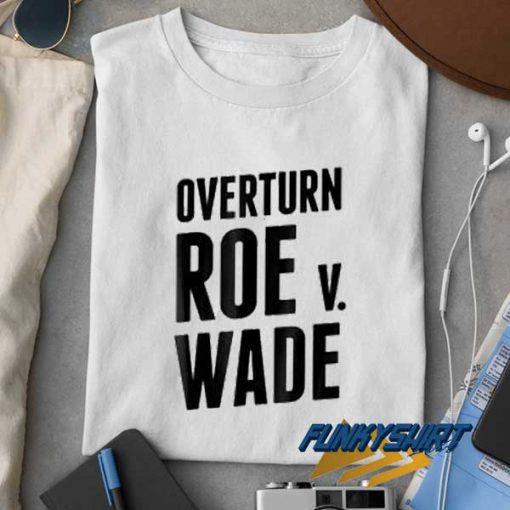 Overturn Roe V Wade t shirt