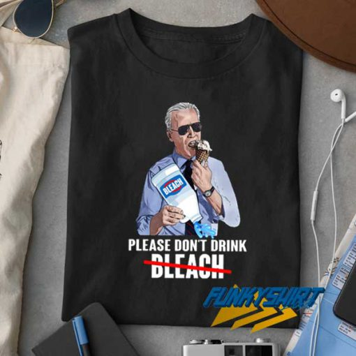 Please Dont Drink Bleach t shirt