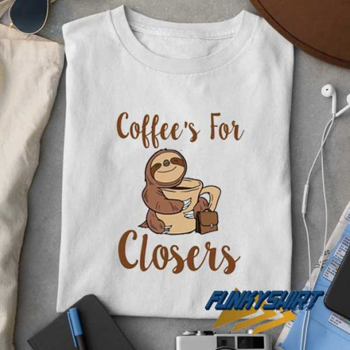 Sloth Coffees For Closers t shirt
