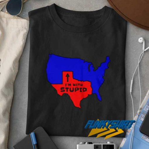 Texas Im With Stupid t shirt