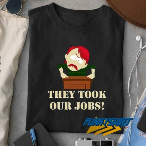 They Took Our Jobs t shirt