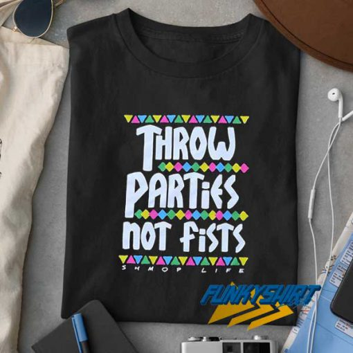 Throw Parties Not Fists t shirt