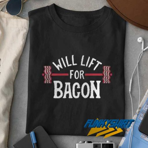 Will Work For Bacon t shirt