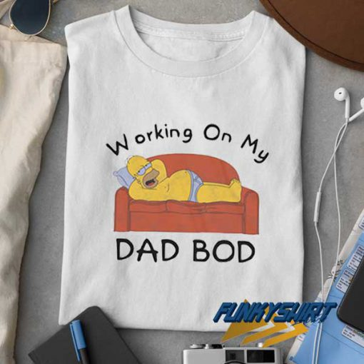Working On My Dad Bod t shirt