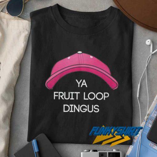 Ya Fruit Loop Dingus t shirt